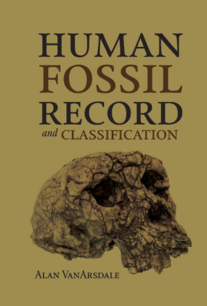 Human Fossil Record and Classification by Alan VanArsdale